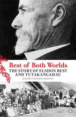 The Best of Both Worlds: The Story of Elsdon Best and Tutakangahau by Jeffrey Paparoa Holman image