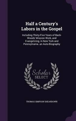 Half a Century's Labors in the Gospel by Thomas Simpson Sheardown