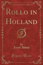 Rollo in Holland (Classic Reprint) by Jacob Abbott