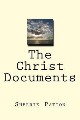 The Christ Documents by Sherrie Patton