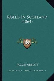Rollo in Scotland (1864) Rollo in Scotland (1864) by Jacob Abbott