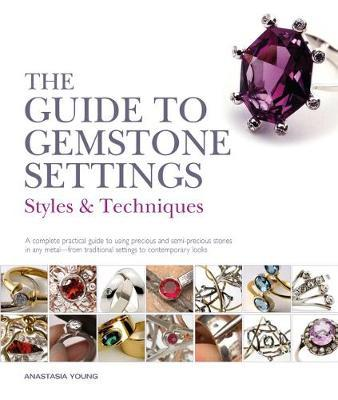The Guide to Gemstone Settings by Anastasia Young