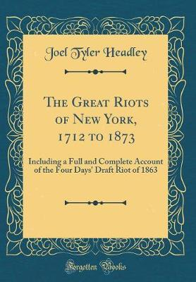 The Great Riots of New York, 1712 to 1873 by Joel Tyler Headley