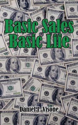 Basic Sales Basic Life by Daniel J. Visone