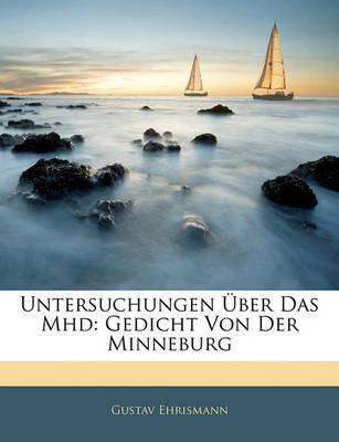 Untersuchungen Ber Das Mhd: Gedicht Von Der Minneburg by Gustav Ehrismann