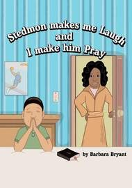 Stedmon Makes Me Laugh and I Make Him Pray by Barbara Bryant image