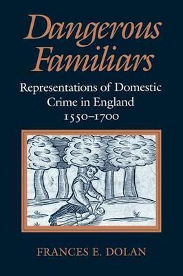 Dangerous Familiars by Frances E. Dolan