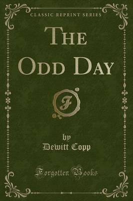 The Odd Day (Classic Reprint) by DeWitt Copp