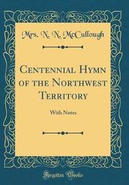 Centennial Hymn of the Northwest Territory by Mrs N N McCullough image