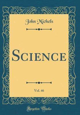Science, Vol. 46 (Classic Reprint) by John Michels