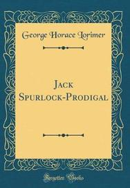 Jack Spurlock-Prodigal (Classic Reprint) by George Horace Lorimer image