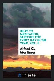 Helps to Meditation; Sketches for Every Day in the Year, Vol. II by Alfred G.Mortimer image