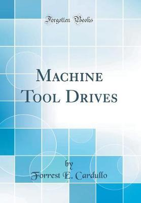 Machine Tool Drives (Classic Reprint) by Forrest E Cardullo image