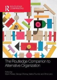 The Routledge Companion to Alternative Organization