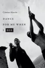 Dance for Me When I Die by Cristian Alarcon