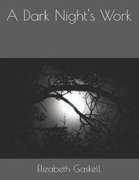 A Dark Night's Work by Elizabeth Cleghorn Gaskell