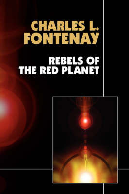 Rebels of the Red Planet by Charles L Fontenay image