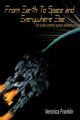 From Earth to Space and Everywhere Else: An Outta Control Space Adventure by Veronica Franklin image