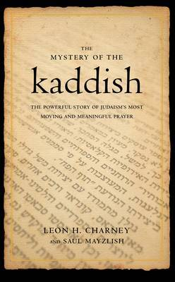 The Mystery of the Kaddish by Leon H Charney