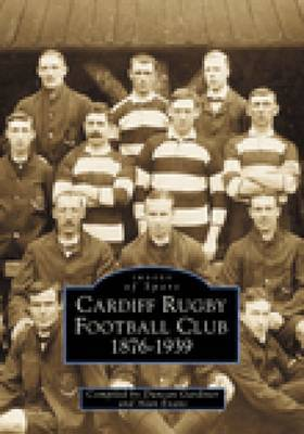 Cardiff Rugby Football Club 1876-1939 by Duncan Gardiner