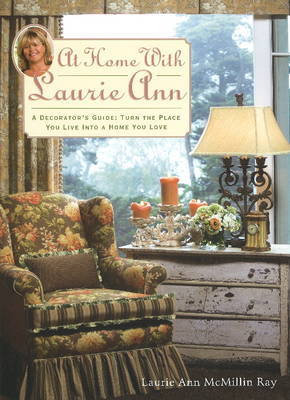 At Home with Laurie Ann: A Decorator's Guide - Turn the Place You Live into a Home You Love by Laurie Ann McMillin Ray image