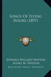 Songs of Flying Hours (1897) by Edward Willard Watson image