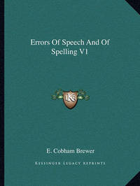 Errors of Speech and of Spelling V1 by E.Cobham Brewer