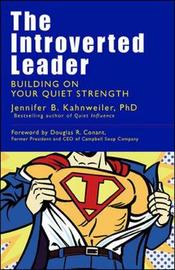 The Introverted Leader; Building on Your Quiet Strength by Jennifer Kahnweiler