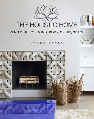 The Holistic Home by Laura Benko