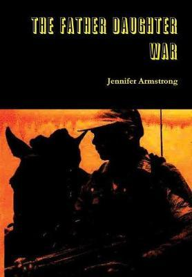 The Father Daughter War by Jennifer Armstrong