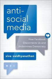 Antisocial Media by Siva Vaidhyanathan