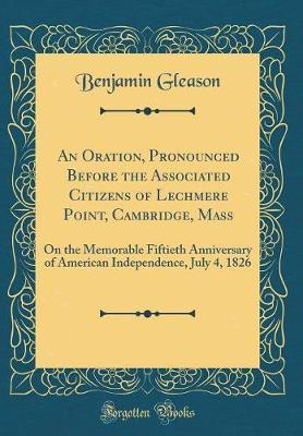 An Oration, Pronounced Before the Associated Citizens of Lechmere Point, Cambridge, Mass by Benjamin Gleason