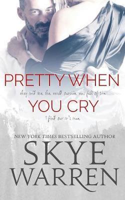 Pretty When You Cry by Skye Warren
