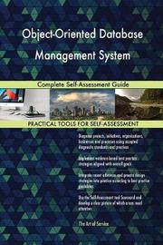 Object-Oriented Database Management System Complete Self-Assessment Guide by Gerardus Blokdyk