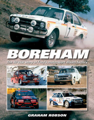 Boreham: The 40-year Story of Ford's Motorsport Dream Factory by Graham Robson image
