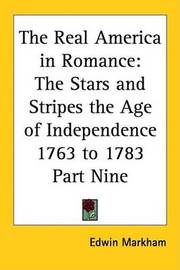 The Real America in Romance: The Stars and Stripes the Age of Independence 1763 to 1783 Part Nine by Edwin Markham image