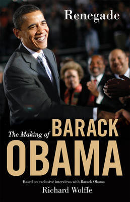 Renegade: The Making of Barack Obama by Richard Wolffe