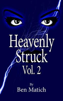 Heavenly Struck Vol. 2 by Ben Matich