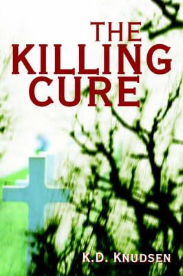 The Killing Cure by K. D. Knudsen