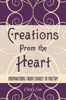 Creations From the Heart by Cindy Sue