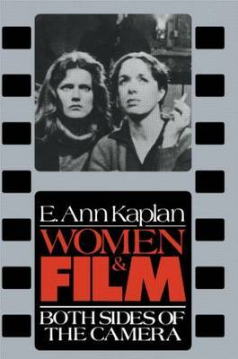 Women and Film by E.Ann Kaplan