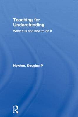Teaching for Understanding: What it is and How to Do it by Douglas P. Newton image