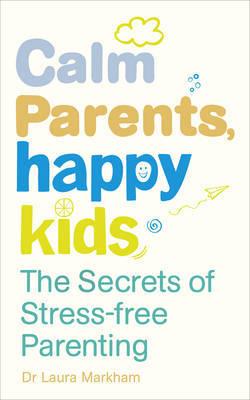 Calm Parents, Happy Kids by Laura Markham