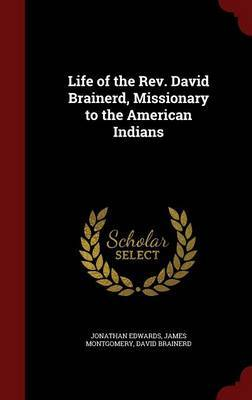 Life of the REV. David Brainerd, Missionary to the American Indians by Jonathan Edwards