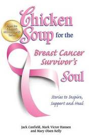 Chicken Soup for the Breast Cancer Survivor's Soul by Jack Canfield