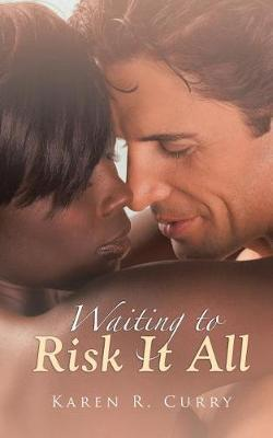 Waiting to Risk It All by Karen R Curry