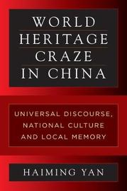 World Heritage Craze in China by Haiming Yan