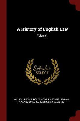 A History of English Law; Volume 1 by William Searle Holdsworth
