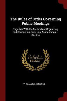 The Rules of Order Governing Public Meetings by Thomas Dunn English