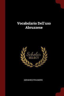 Vocabolario Dell'uso Abruzzese by Gennaro Finamore